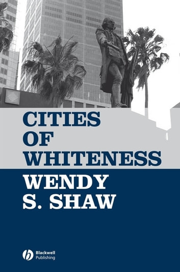 Cities of Whiteness ebook by Wendy S. Shaw