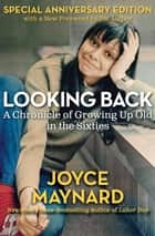 Looking Back - A Chronicle of Growing Up Old in the Sixties ebook by Joyce Maynard