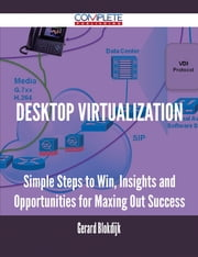 Desktop Virtualization - Simple Steps to Win, Insights and Opportunities for Maxing Out Success ebook by Gerard Blokdijk