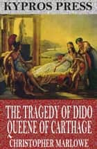 The Tragedy of Dido Queene of Carthage ebook by