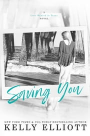 Saving You - Love Wanted in Texas, #2 ebook by Kelly Elliott