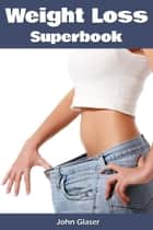 Weight Loss: Superbook ebook by John Glaser