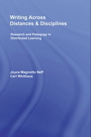 Writing Across Distances and Disciplines - Research and Pedagogy in Distributed Learning ebook by Carl Whithaus,Joyce Magnotto Neff