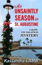 An Unsaintly Season in St. Augustine - A Kate on Vacation Mystery, #1 ebook by Kassandra Lamb