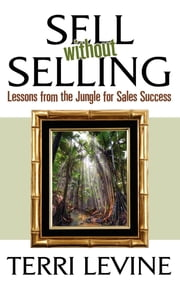 Sell Without Selling - Lessons from the Jungle for Sales Success ebook by Terri Levine
