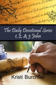 The Daily Devotional Series: 1, 2, & 3 John ebook by Kristi Burchfiel