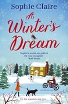A Winter's Dream - A heart-warming and feel-good cosy read for 2020 ebook by Sophie Claire