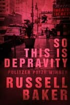 So This is Depravity ebook by Russell Baker