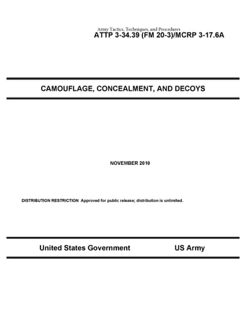 Army Tactics, Techniques, and Procedures ATTP 3-34.39 (FM 20-3)/MCRP 3-17.6A Camouflage, Concealment, and Decoys November 2010 ebook by United States Government  US Army