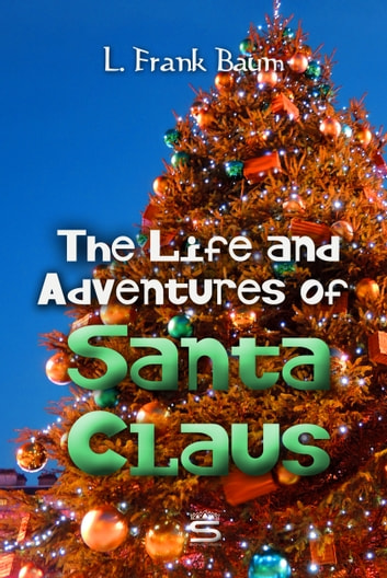 The Life and Adventures of Santa Claus ebook by L. Baum