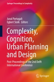 Complexity, Cognition, Urban Planning and Design - Post-Proceedings of the 2nd Delft International Conference ebook by Juval Portugali,Egbert Stolk