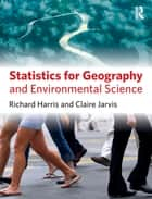 Statistics for Geography and Environmental Science ebook by Richard Harris, Claire Jarvis