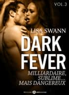 Dark Fever 3 - Milliardaire, sublime… mais dangereux ebook by Lisa Swann