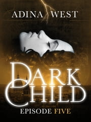 Dark Child (The Awakening): Episode 5 ebook by Adina West