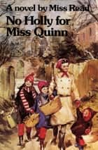No Holly for Miss Quinn - A Novel ebook by Miss Read