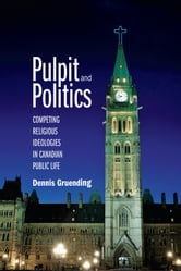 Pulpit & Politics - Competing Religious Ideologies in Canadian Public Life ebook by Dennis Gruending