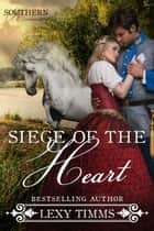 Siege of the Heart - Southern Romance Series, #2 電子書籍 by Lexy Timms