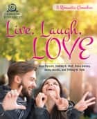 Live, Laugh, Love - 5 Romantic Comedies ebook by Evan Purcell, Shelley K Wall, Dana Volney,...