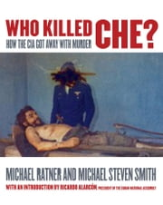 Who Killed Ché ebook by Michael Ratner and Michael Steven Smith