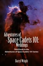 Adventures of Space Cadets 101: Weddings ebook by Darryl Dean Wright, Karen Paul Stone