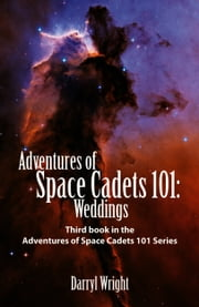 Adventures of Space Cadets 101: Weddings ebook by Darryl Dean Wright,Karen Paul Stone