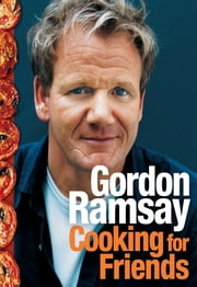 Cooking for Friends ebook by Gordon Ramsay