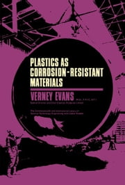 Plastics as Corrosion-Resistant Materials: The Commonwealth and International Library: Plastics Division ebook by Evans, V.