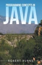 Programming Concepts In Java ebook by Robert Burns