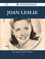 Joan Leslie 76 Success Facts - Everything you need to know about Joan Leslie ebook by Eric Fisher
