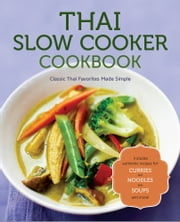 Thai Slow Cooker Cookbook: Classic Thai Favorites Made Simple ebook by Rockridge Press