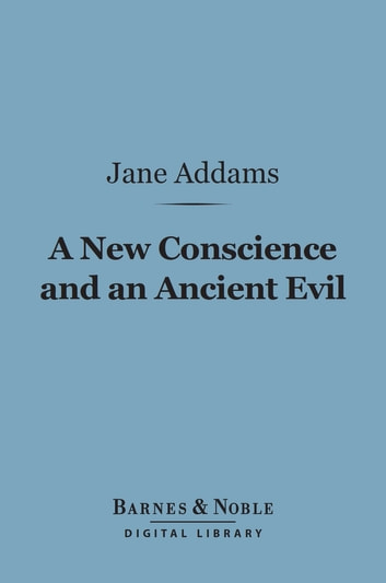 A New Conscience and an Ancient Evil (Barnes & Noble Digital Library) ebook by Jane Addams