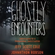 Ghostly Encounters - Confessions of a Paranormal Investigator audiobook by Jeff Scott Cole, Johnathon Robson