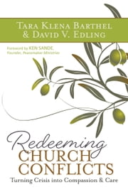 Redeeming Church Conflicts - Turning Crisis into Compassion and Care ebook by Barthel,Tara Klena,Edling,David V.