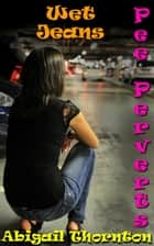 Pee Perverts: Wet Jeans ebook by Abigail Thornton