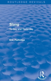 Slang - To-Day and Yesterday ebook by Eric Partridge