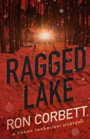 Ragged Lake - A Frank Yakabuski Mystery ebook by Ron Corbett
