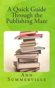 A Quick Guide Through the Publishing Maze ebook by Ann Summerville