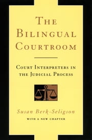 The Bilingual Courtroom - Court Interpreters in the Judicial Process ebook by Susan Berk-Seligson