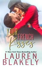 Your French Kisses ebook by Lauren Blakely