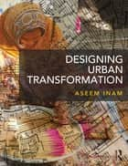 Designing Urban Transformation eBook by Aseem Inam