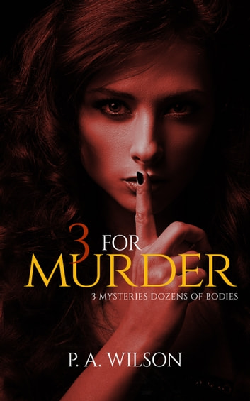 3 For Murder - Boxed Set ebook by P.A. Wilson