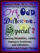 Off, Odd, Different… Special? Learning Disabilities, ADHD, Aspergers Syndrome, and Giftedness in Couples and Couple Therapy ebook by Ronald Mah