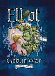 Elliot and the Goblin War ebook by Jennifer Nielsen,Gideon Kendall