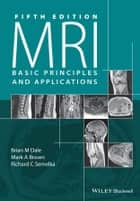 MRI - Basic Principles and Applications ebook by Brian M. Dale, Mark A. Brown, Richard C. Semelka