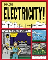 EXPLORE ELECTRICITY! - WITH 25 GREAT PROJECTS ebook by Carmella Van Vleet