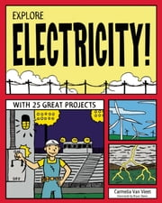 EXPLORE ELECTRICITY! - WITH 25 GREAT PROJECTS ebook by Carmella Van Vleet,Bryan Stone