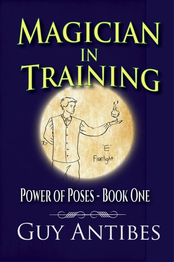 Magician In Training - Poses of Power, #1 ebook by Guy Antibes