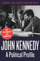 John Kennedy - A Political Profile ebook by James MacGregor Burns