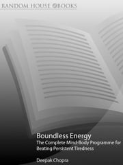 Boundless Energy - The Complete Mind/Body Program for Overcoming Chronic Fatigue ebook by Deepak Chopra, M.D.