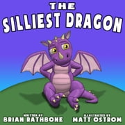 Silliest Dragon, The - A Bedtime Story for Kids with Dragons audiobook by Brian Rathbone
